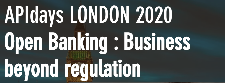 API Days London 2020 Open Banking: Business beyond regulation